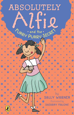 Absolutely Alfie and the Furry, Purry Secret by Sally Warner; illustrated by Shearry Malone