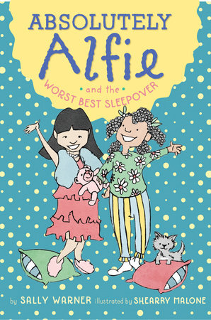 Absolutely Alfie and the Worst Best Sleepover by Sally Warner; Illustrated by Shearry Malone