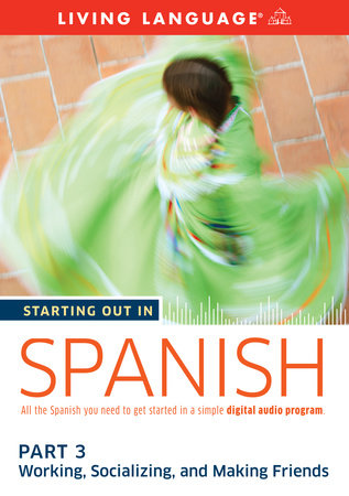 Starting Out in Spanish: Part 3--Working, Socializing, and Making Friends