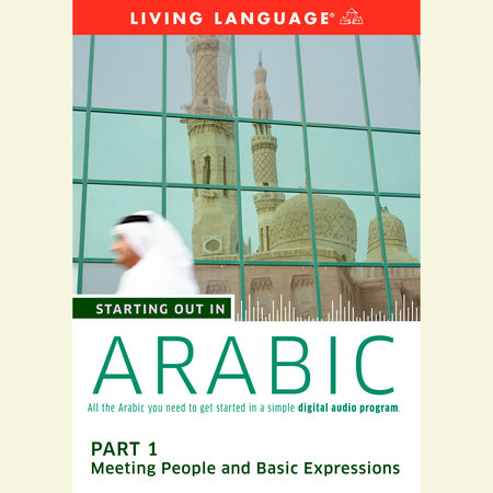 Starting Out in Arabic: Part 1--Meeting People and Basic Expressions by Living Language