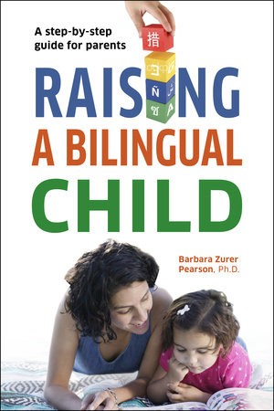 Raising a Bilingual Child by Barbara Zurer Pearson and Living Language