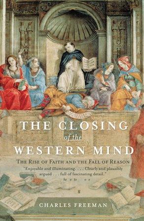 The Closing of the Western Mind by Charles Freeman