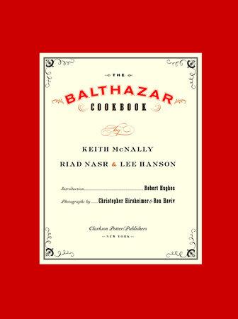 The Balthazar Cookbook by Keith McNally, Riad Nasr and Lee Hanson