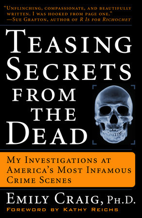Teasing Secrets from the Dead by Emily Craig, Ph.D.