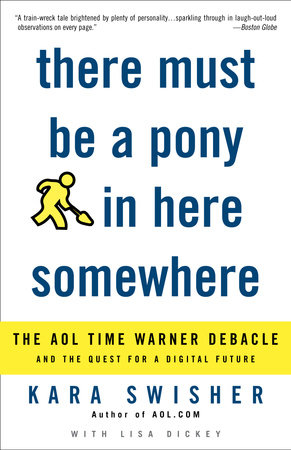 There Must Be a Pony in Here Somewhere by Kara Swisher