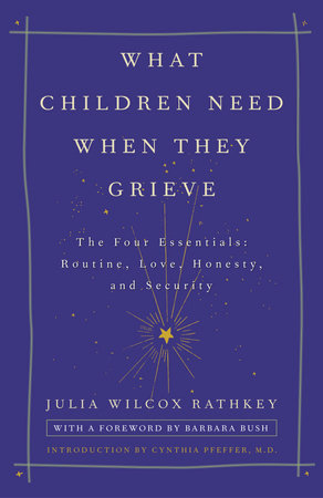 What Children Need When They Grieve by Julia Wilcox Rathkey