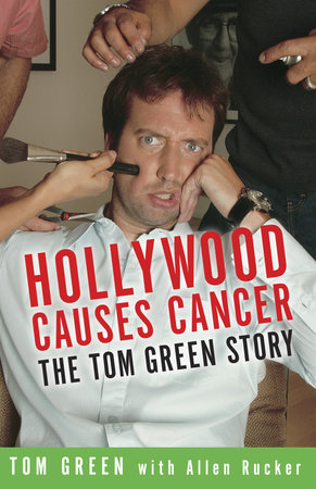Hollywood Causes Cancer by Tom Green