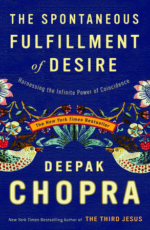 The Spontaneous Fulfillment of Desire by Deepak Chopra