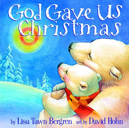 God Gave Us Christmas by Lisa Tawn Bergren
