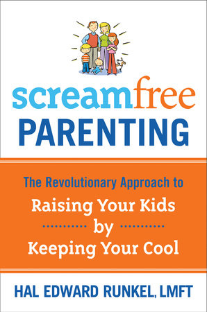 Screamfree Parenting by Hal Runkel, LMFT