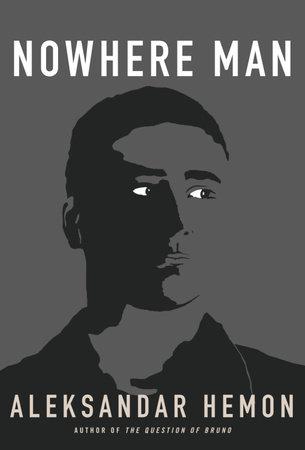 Nowhere Man by Aleksandar Hemon