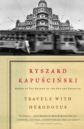 Travels with Herodotus by Ryszard Kapuscinski