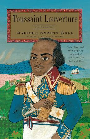 Toussaint Louverture by Madison Smartt Bell