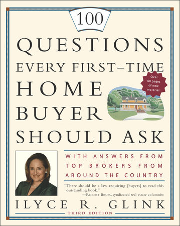 100 Questions Every First-Time Home Buyer Should Ask by Ilyce R. Glink