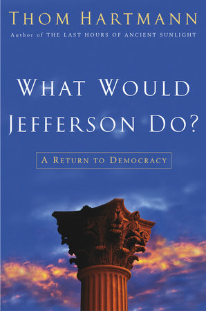 What Would Jefferson Do? by Thom Hartmann