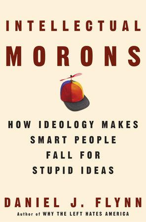 Intellectual Morons by Daniel J. Flynn