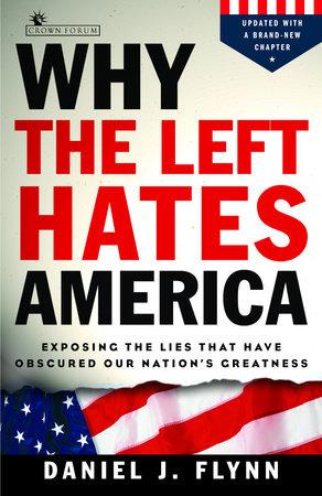 Why the Left Hates America by Daniel J. Flynn