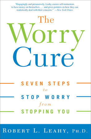 The Worry Cure by Robert L. Leahy, Ph.D.