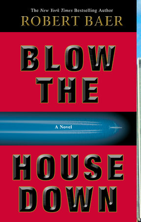 Blow the House Down by Robert Baer