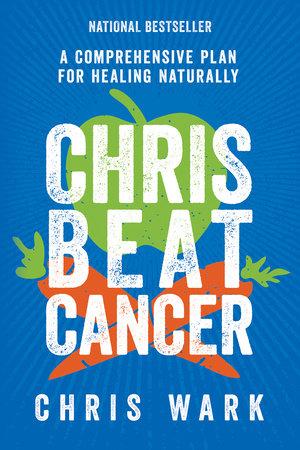 Chris Beat Cancer By Chris Wark 9781401956110 Penguinrandomhouse Com Books