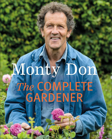 The Complete Gardener By Monty Don 9781405342704 Penguinrandomhouse Com Books