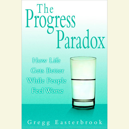 The Progress Paradox by Gregg Easterbrook