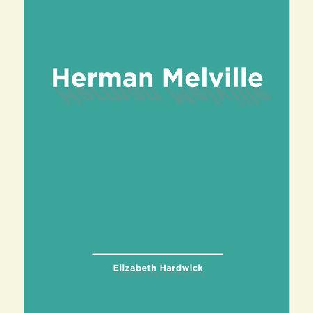 Herman Melville by Elizabeth Hardwick