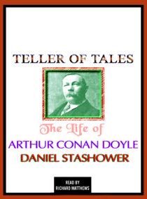 Teller of Tales: The Life of Arthur Conan Doyle