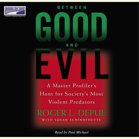 Between Good and Evil by Roger L. Depue and Susan Schindehette
