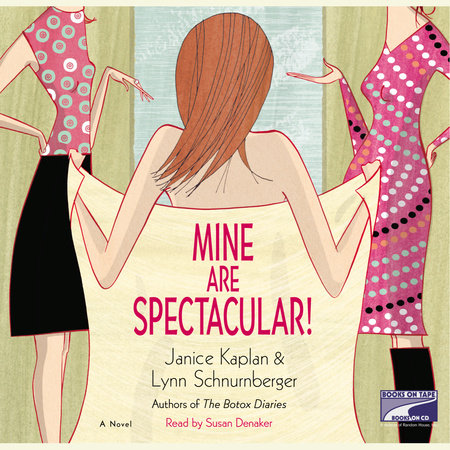 Mine Are Spectacular! by Janice Kaplan and Lynn Schnurnberger
