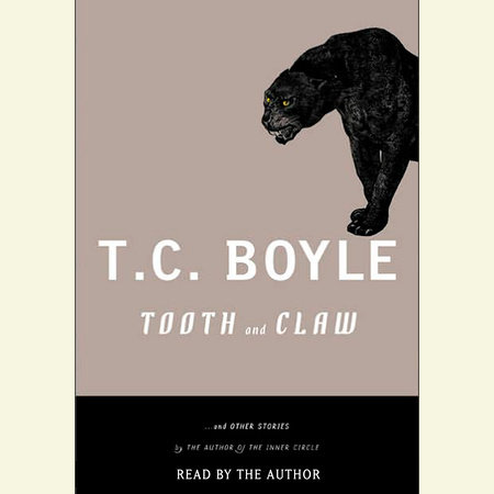 Tooth and Claw and Other Stories by T.C. Boyle