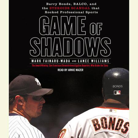 Game of Shadows by Mark Fainaru-Wada and Lance Williams