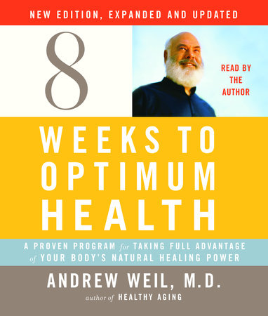 Eight Weeks to Optimum Health, New Edition, Updated and Expanded by Andrew Weil, M.D.