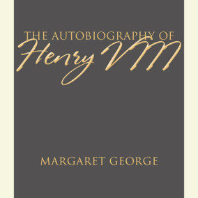 The Autobiography of Henry VIII (Part 1 of 2)