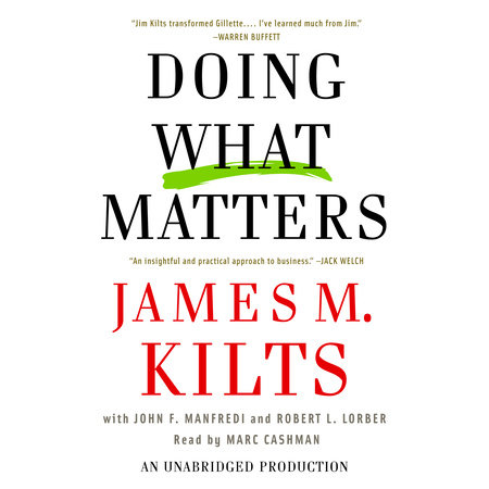 Doing What Matters by James M. Kilts, John F. Manfredi and Robert L. Lorber