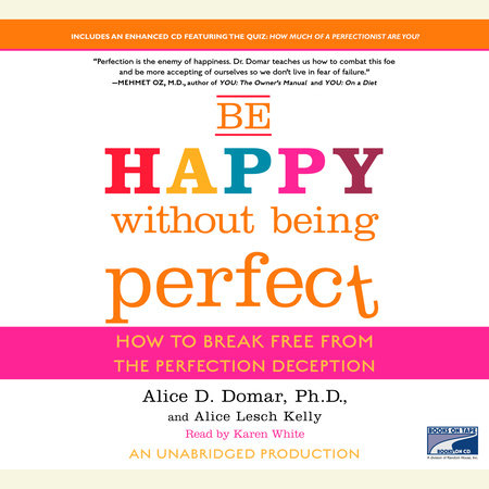 Be Happy Without Being Perfect by Alice D. Domar, Ph.D. and Alice Lesch Kelly