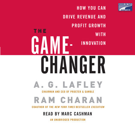 The Game-Changer by A. G. Lafley and Ram Charan