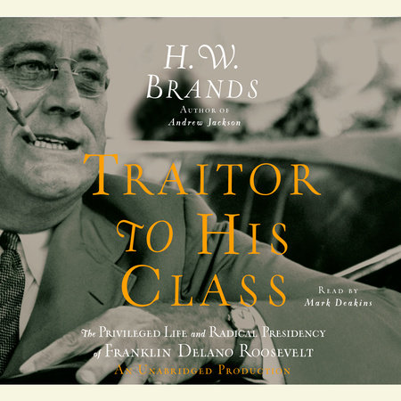 Traitor to His Class by H. W. Brands