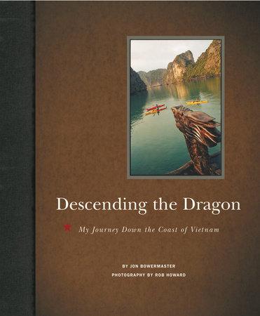 Descending the Dragon by Jon Bowermaster