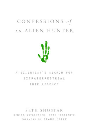 Confessions of an Alien Hunter by Seth Shostak