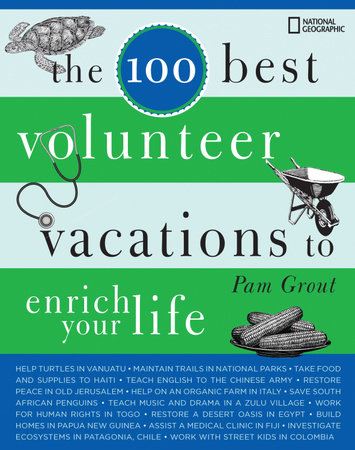 The 100 Best Volunteer Vacations to Enrich Your Life by Pam Grout