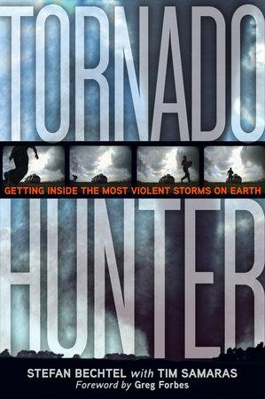 Tornado Hunter by Stefan Bechtel and Tim Samaras