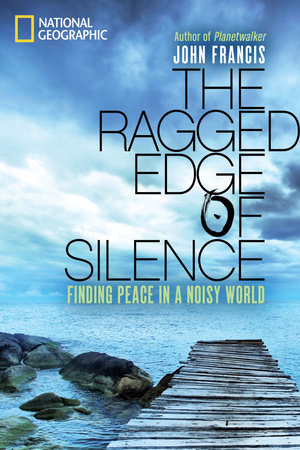 The Ragged Edge of Silence by John Francis, Ph.D.