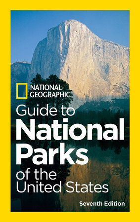 National Geographic Guide to National Parks of the United States, 7th Edition by National Geographic
