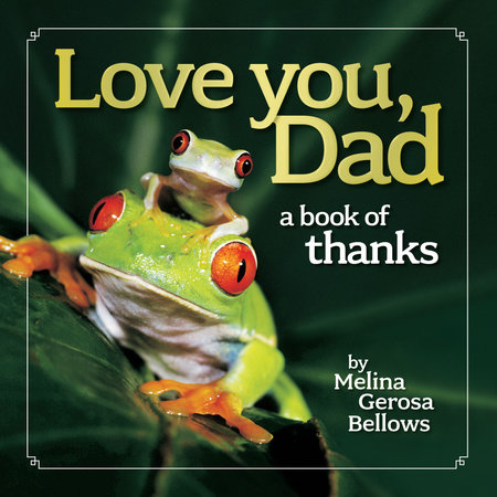 Love You, Dad by Melina Gerosa Bellows