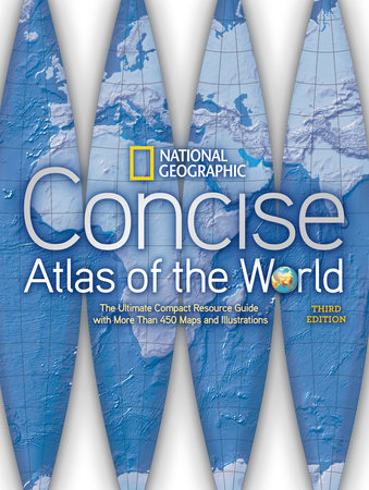 National Geographic Concise Atlas of the World, Third Edition by National Geographic