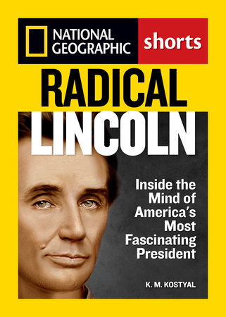 Radical Lincoln by K.M. Kostyal