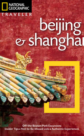 National Geographic Traveler: Beijing & Shanghai by Andrew Forbes and Paul Mooney