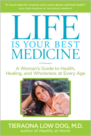 Life Is Your Best Medicine by Tieraona Low Dog