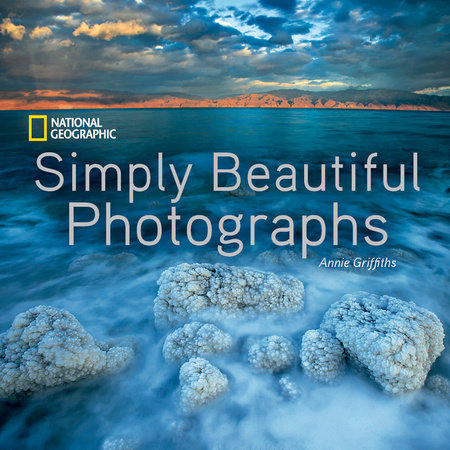 National Geographic Simply Beautiful Photographs by Annie Griffiths